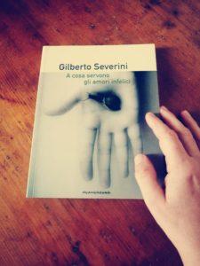 A cosa servono gli amori infelici Gilberto Severini